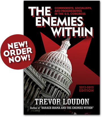Order Trevor Loudon's latest book: 'The Enemies Within: Communists, Socialists and Progressives in the U.S. Congress'